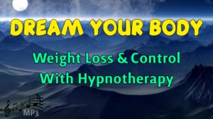 DREAM YOUR BODY - Weight Loss & Control With Hypnotherapy